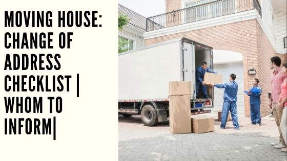 Moving House: Change of Address Checklist | Whom to Inform|