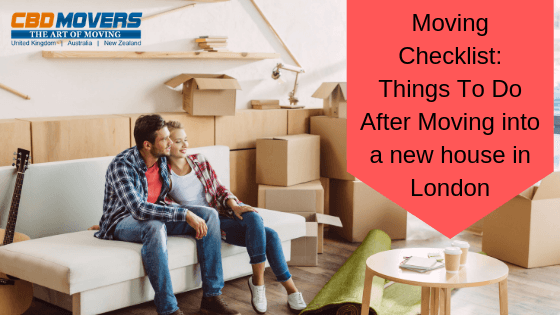 Moving Checklist: Things to do After Moving into a New House in London
